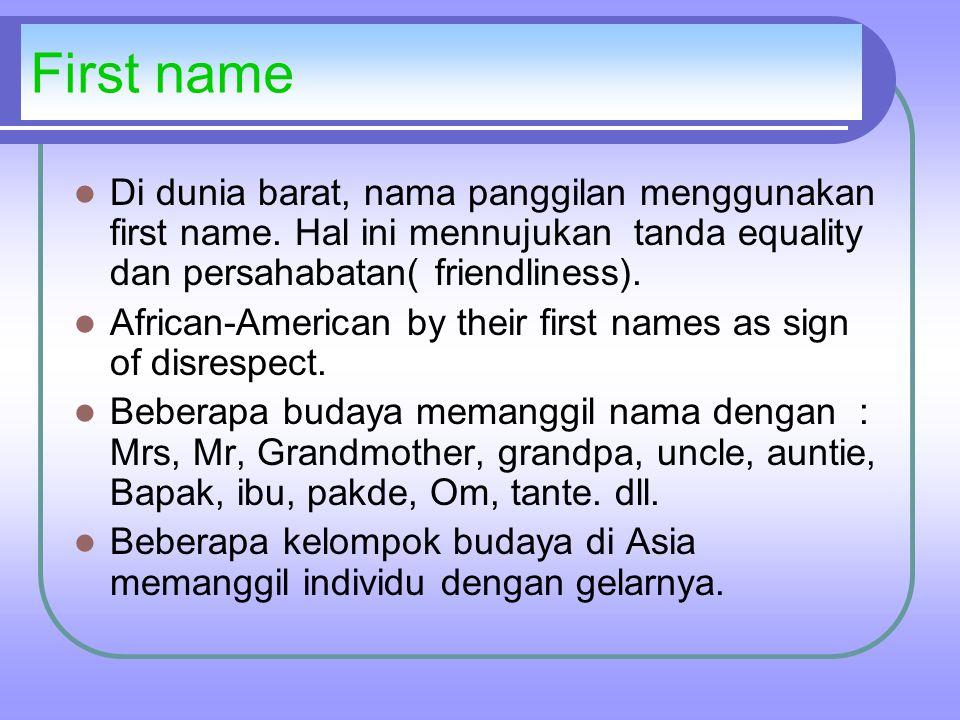 First name Di dunia barat, nama panggilan menggunakan first name.