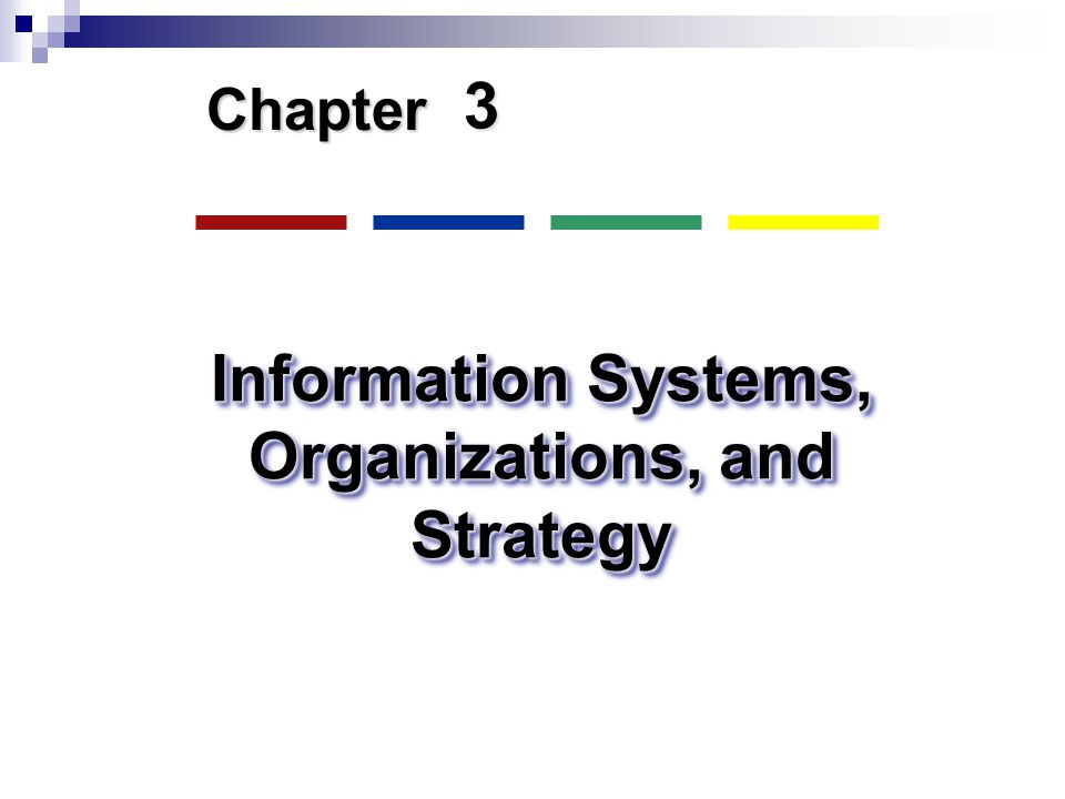 3 Chapter Information Systems, Organizations, and Strategy