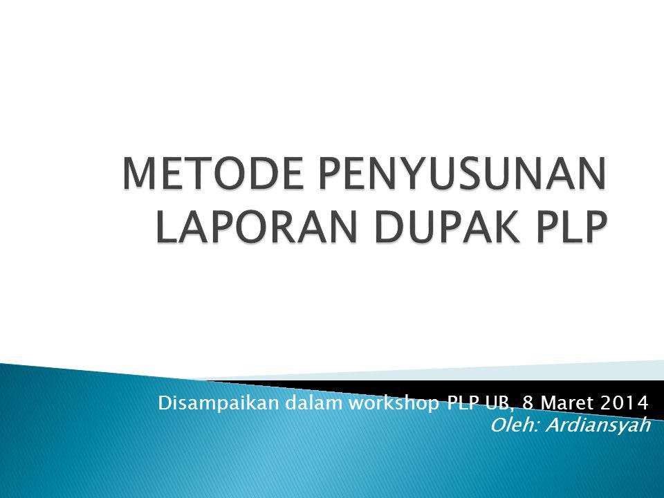 Disampaikan dalam workshop PLP UB, 8 Maret 2014 Oleh: Ardiansyah