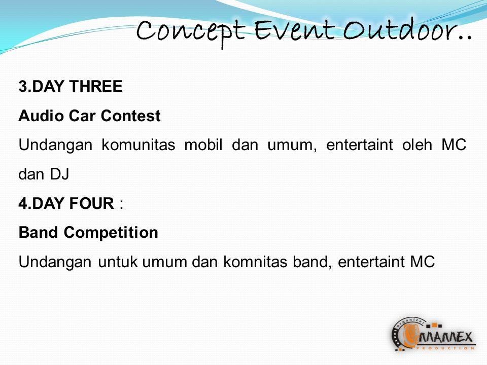3.DAY THREE Audio Car Contest Undangan komunitas mobil dan umum, entertaint oleh MC dan DJ 4.DAY FOUR : Band Competition Undangan untuk umum dan komni