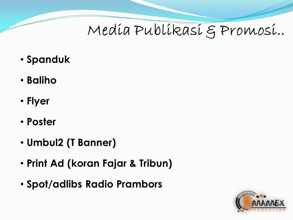 Spanduk Baliho Flyer Poster Umbul2 (T Banner) Print Ad (koran Fajar & Tribun) Spot/adlibs Radio Prambors