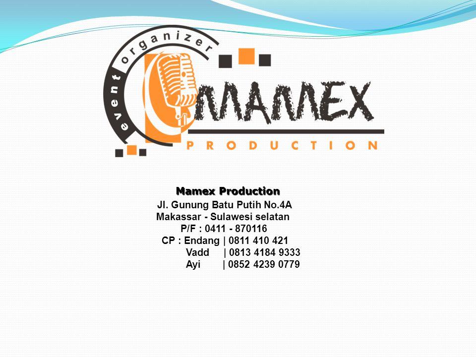 Mamex Production Jl. Gunung Batu Putih No.4A Makassar - Sulawesi selatan P/F : 0411 - 870116 CP : Endang   0811 410 421 Vadd   0813 4184 9333 Ayi   08