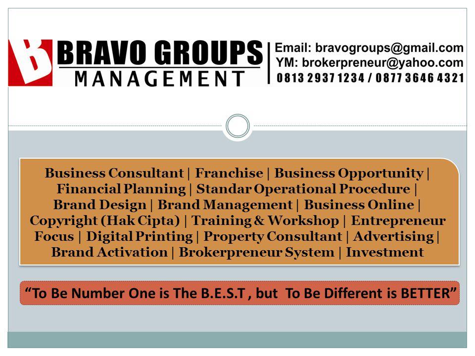 Contact Us Phone : 0813 2937 1234 (via sms) / 0877 3646 4321 Email: bravogroups@gmail.com / bravobisnis@gmail.com YM: brokerpreneur@yahoo.com Pin BB: 2311D9FC Twitter: @brokerpreneur1 Thank You To Be Number One is The B.E.S.T, but To Be Different is BETTER Yusuf Hadi SP, SE, BP Owner