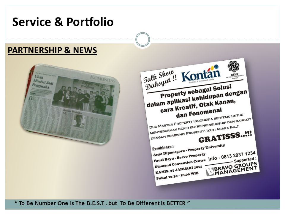 "Service & Portfolio PARTNERSHIP & NEWS "" To Be Number One is The B.E.S.T, but To Be Different is BETTER """