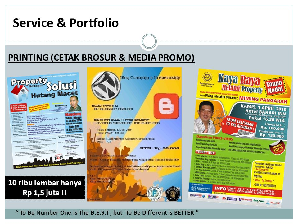 "Service & Portfolio PRINTING (CETAK BROSUR & MEDIA PROMO) "" To Be Number One is The B.E.S.T, but To Be Different is BETTER "" 10 ribu lembar hanya Rp 1"