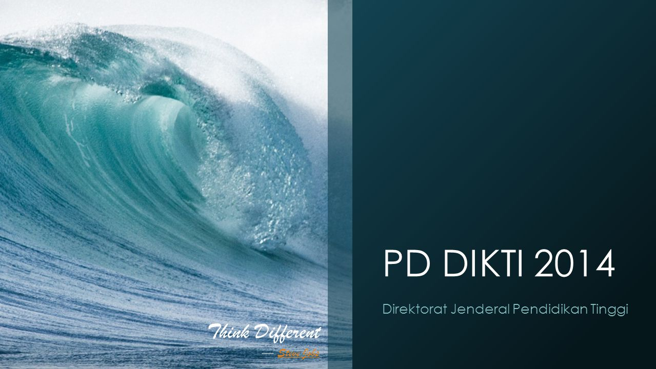 PD DIKTI 2014 Direktorat Jenderal Pendidikan Tinggi Think Different ― Steve JobsSteve Jobs