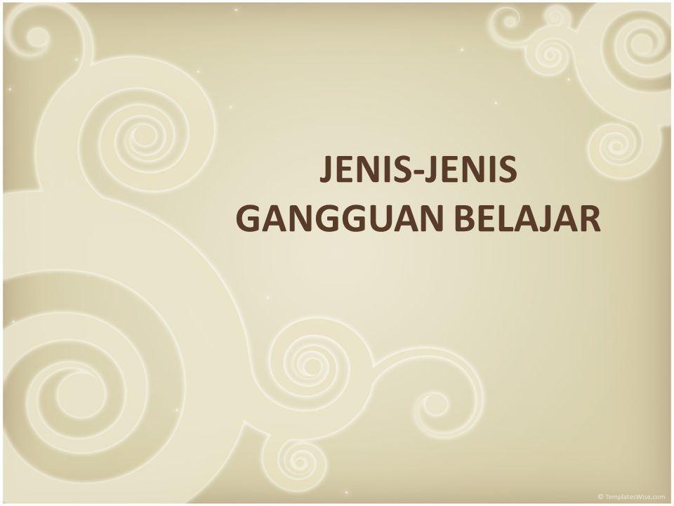 JENIS-JENIS GANGGUAN BELAJAR