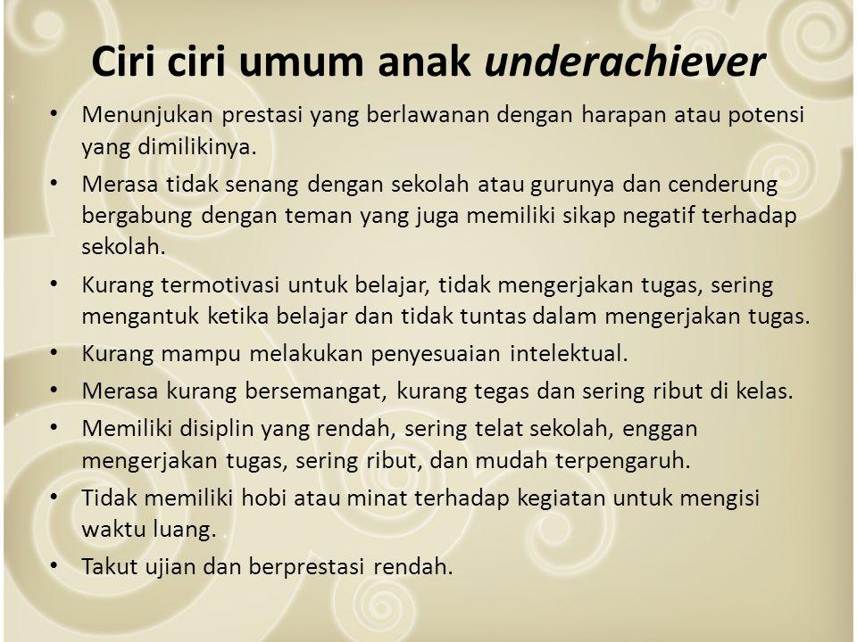Ciri ciri umum anak underachiever Menunjukan prestasi yang berlawanan dengan harapan atau potensi yang dimilikinya.