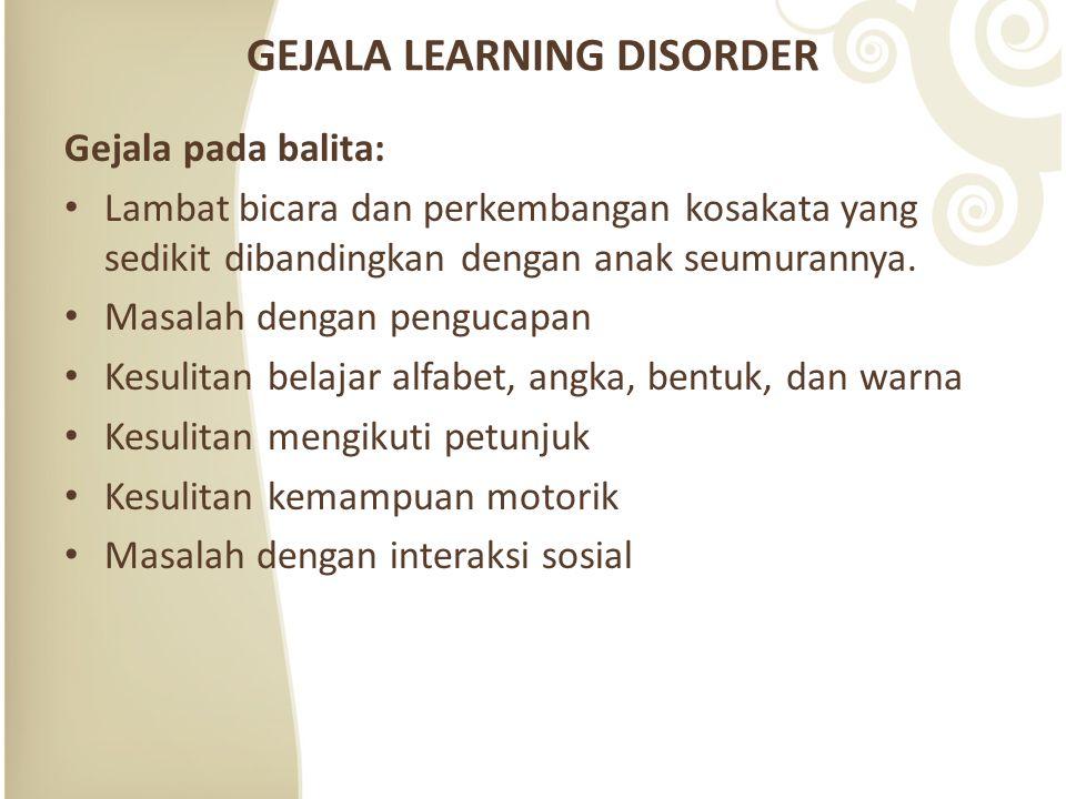 GEJALA LEARNING DISORDER Gejala pada balita: Lambat bicara dan perkembangan kosakata yang sedikit dibandingkan dengan anak seumurannya.
