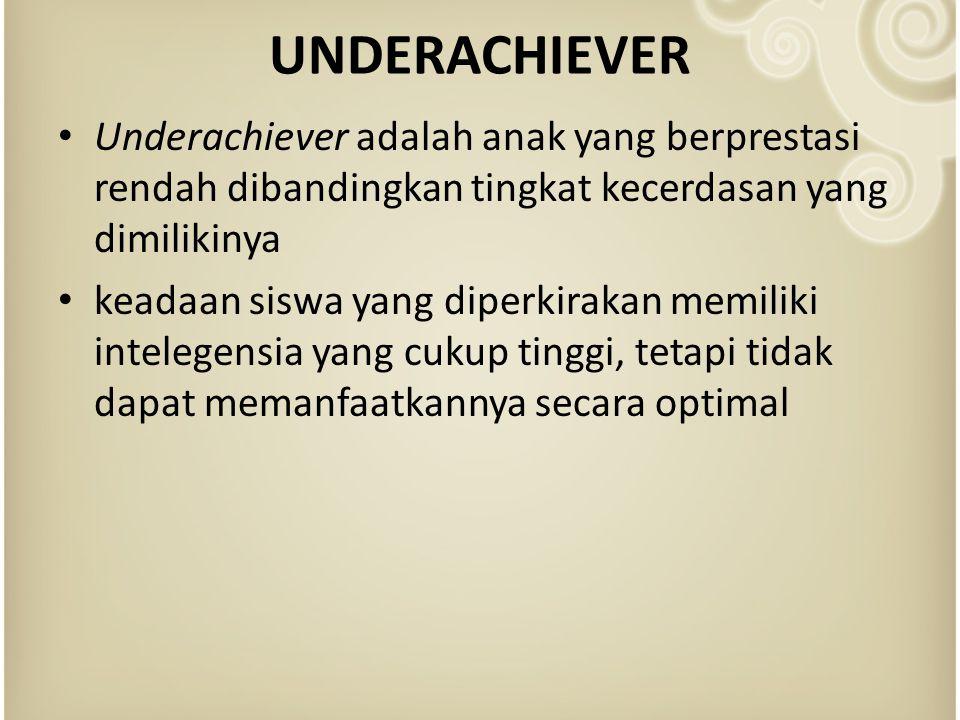 Underachiever adalah anak yang berprestasi rendah dibandingkan tingkat kecerdasan yang dimilikinya keadaan siswa yang diperkirakan memiliki intelegensia yang cukup tinggi, tetapi tidak dapat memanfaatkannya secara optimal UNDERACHIEVER