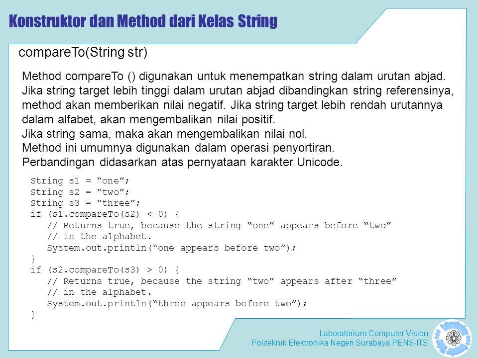 "Laboratorium Computer Vision Politeknik Elektronika Negeri Surabaya PENS-ITS Konstruktor dan Method dari Kelas String String s1 = ""one""; String s2 = """