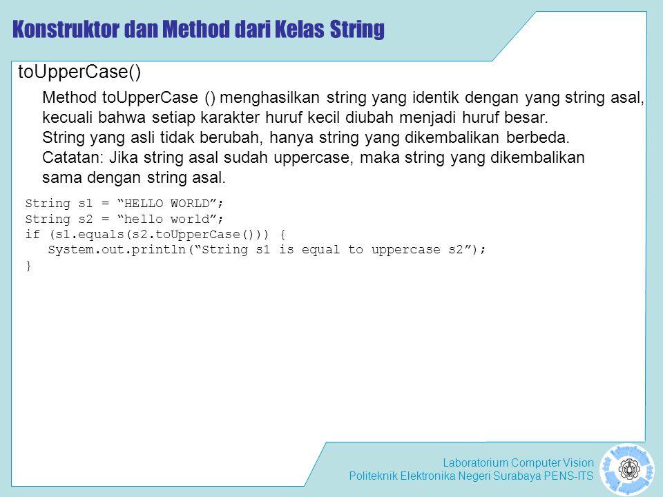 "Laboratorium Computer Vision Politeknik Elektronika Negeri Surabaya PENS-ITS Konstruktor dan Method dari Kelas String String s1 = ""HELLO WORLD""; Strin"
