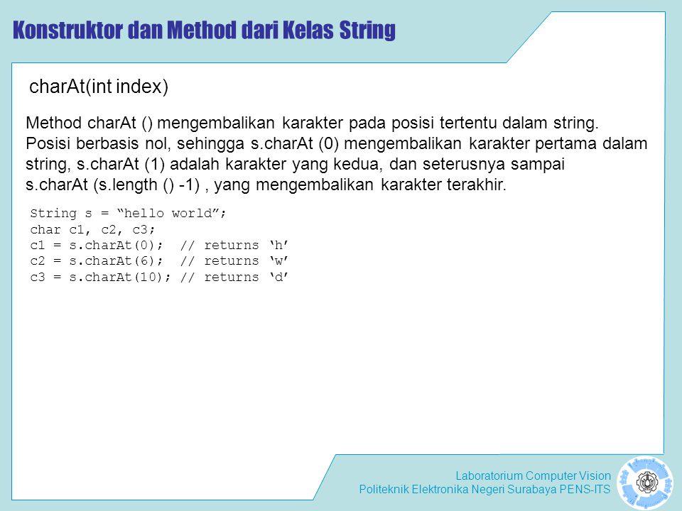 "Laboratorium Computer Vision Politeknik Elektronika Negeri Surabaya PENS-ITS Konstruktor dan Method dari Kelas String String s = ""hello world""; char c"