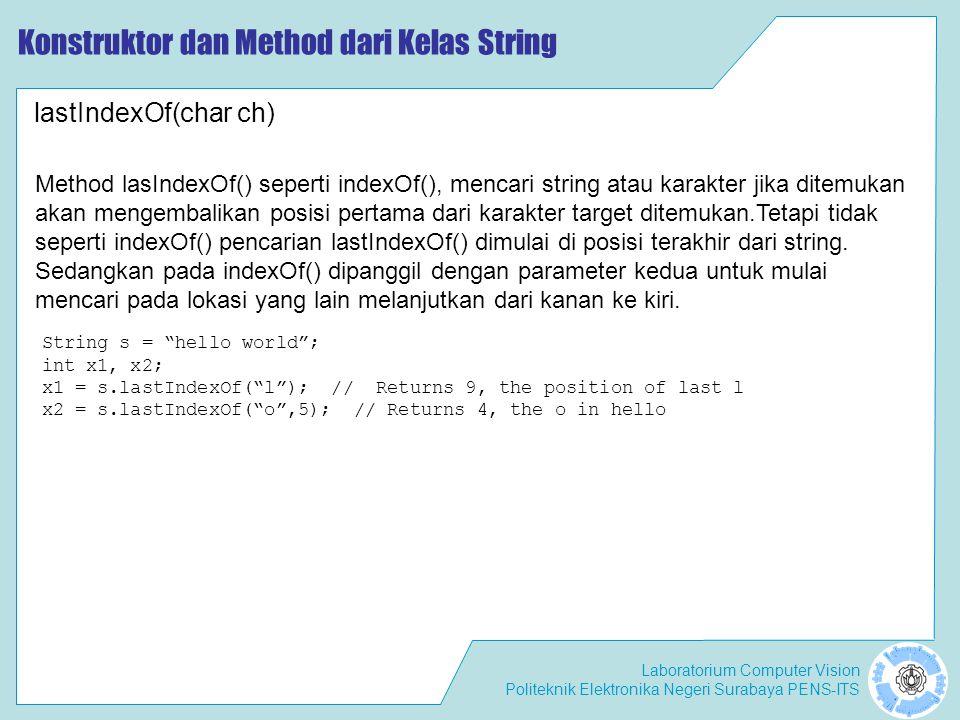 "Laboratorium Computer Vision Politeknik Elektronika Negeri Surabaya PENS-ITS Konstruktor dan Method dari Kelas String String s = ""hello world""; int x1"