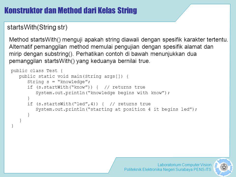 Laboratorium Computer Vision Politeknik Elektronika Negeri Surabaya PENS-ITS Konstruktor dan Method dari Kelas String public class Test { public stati