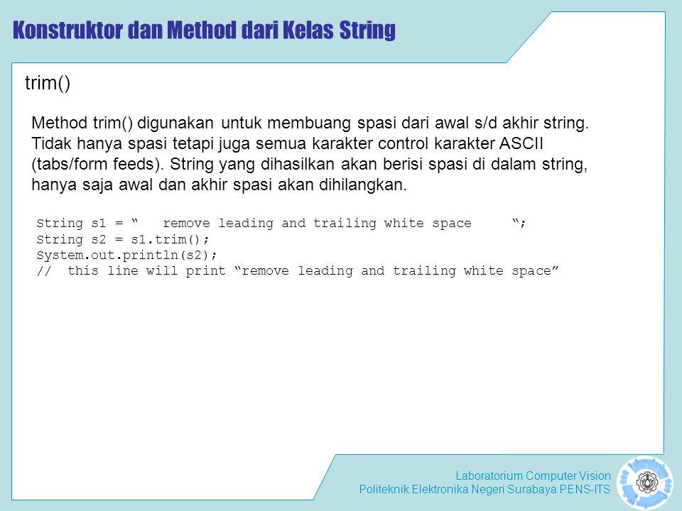 "Laboratorium Computer Vision Politeknik Elektronika Negeri Surabaya PENS-ITS Konstruktor dan Method dari Kelas String String s1 = "" remove leading and"