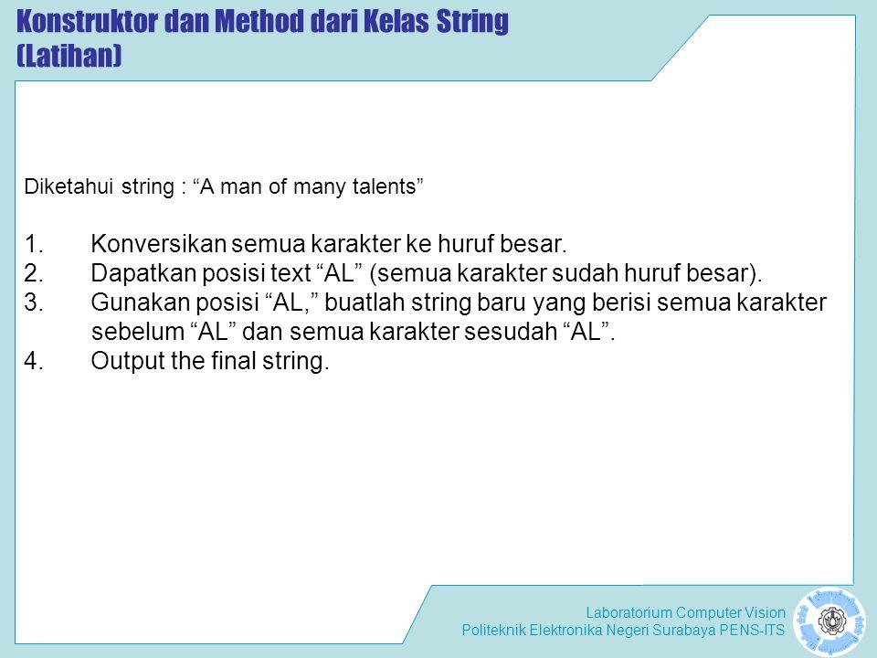 "Laboratorium Computer Vision Politeknik Elektronika Negeri Surabaya PENS-ITS Konstruktor dan Method dari Kelas String (Latihan) Diketahui string : ""A"
