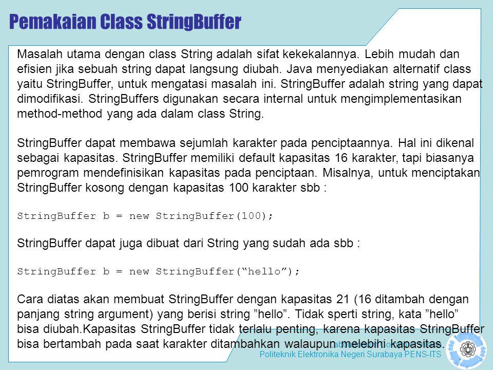 Laboratorium Computer Vision Politeknik Elektronika Negeri Surabaya PENS-ITS Pemakaian Class StringBuffer Masalah utama dengan class String adalah sif