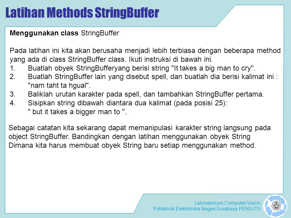 Laboratorium Computer Vision Politeknik Elektronika Negeri Surabaya PENS-ITS Latihan Methods StringBuffer Menggunakan class StringBuffer Pada latihan