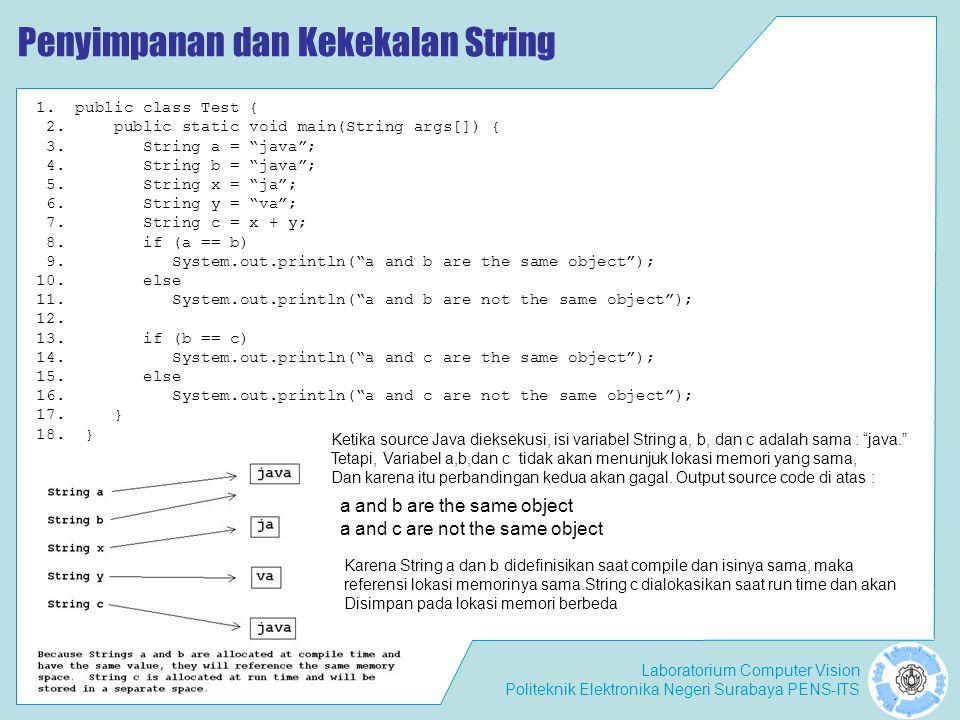 Laboratorium Computer Vision Politeknik Elektronika Negeri Surabaya PENS-ITS Penyimpanan dan Kekekalan String Pemakaian operator == tidak tepat dipakai untuk menyatakan kesamaan isi string.
