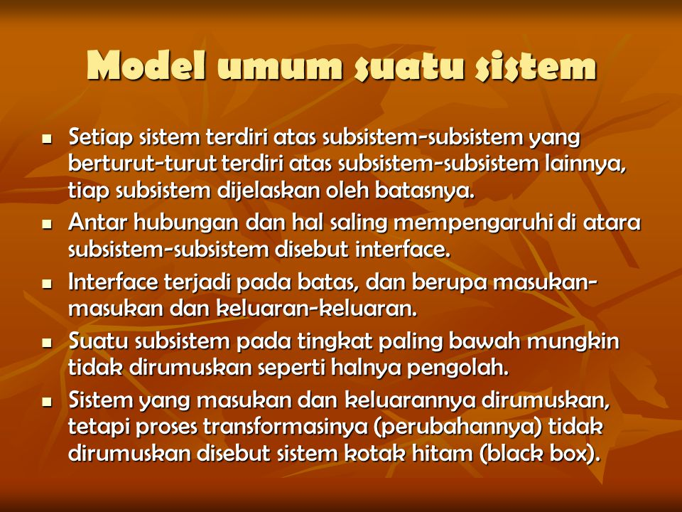 Model umum suatu sistem Setiap sistem terdiri atas subsistem-subsistem yang berturut-turut terdiri atas subsistem-subsistem lainnya, tiap subsistem di