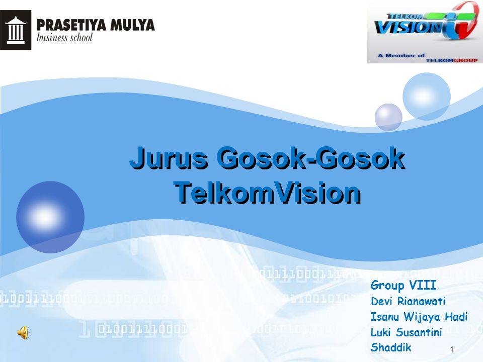 LOGO 1 Jurus Gosok-Gosok TelkomVision Group VIII Devi Rianawati Isanu Wijaya Hadi Luki Susantini Shaddik