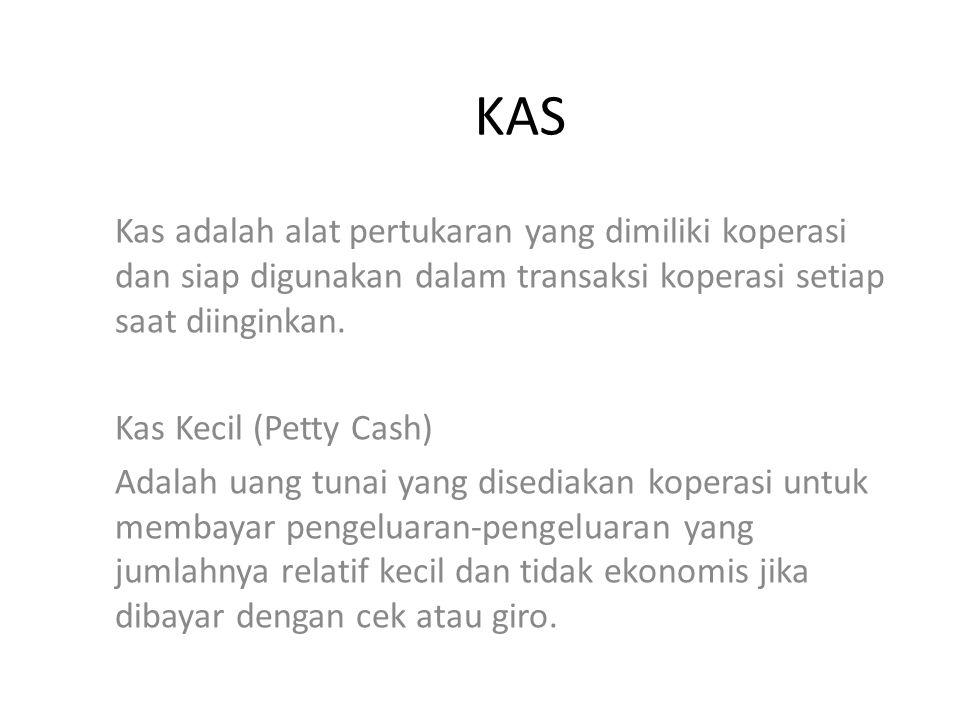 KAS Kas adalah alat pertukaran yang dimiliki koperasi dan siap digunakan dalam transaksi koperasi setiap saat diinginkan. Kas Kecil (Petty Cash) Adala