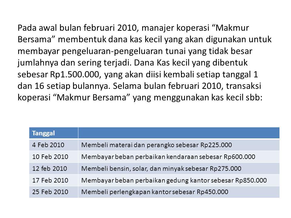 """Pada awal bulan februari 2010, manajer koperasi """"Makmur Bersama"""" membentuk dana kas kecil yang akan digunakan untuk membayar pengeluaran-pengeluaran t"""