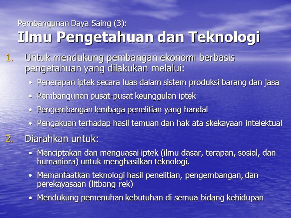 Pembangunan Daya Saing (3): Ilmu Pengetahuan dan Teknologi 1.Untuk mendukung pembangan ekonomi berbasis pengetahuan yang dilakukan melalui: Penerapan