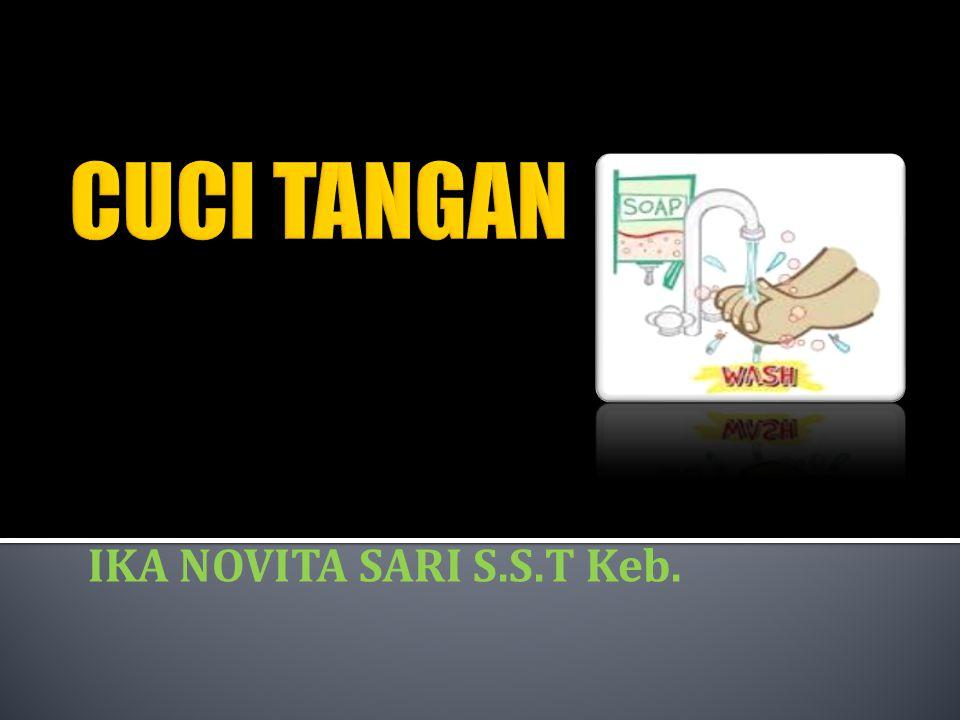 Pengertian Proses pembuangan kotoran dan debu secara mekanis dari kulit kedua belah tangan dengan memakai sabun dan air mengalir