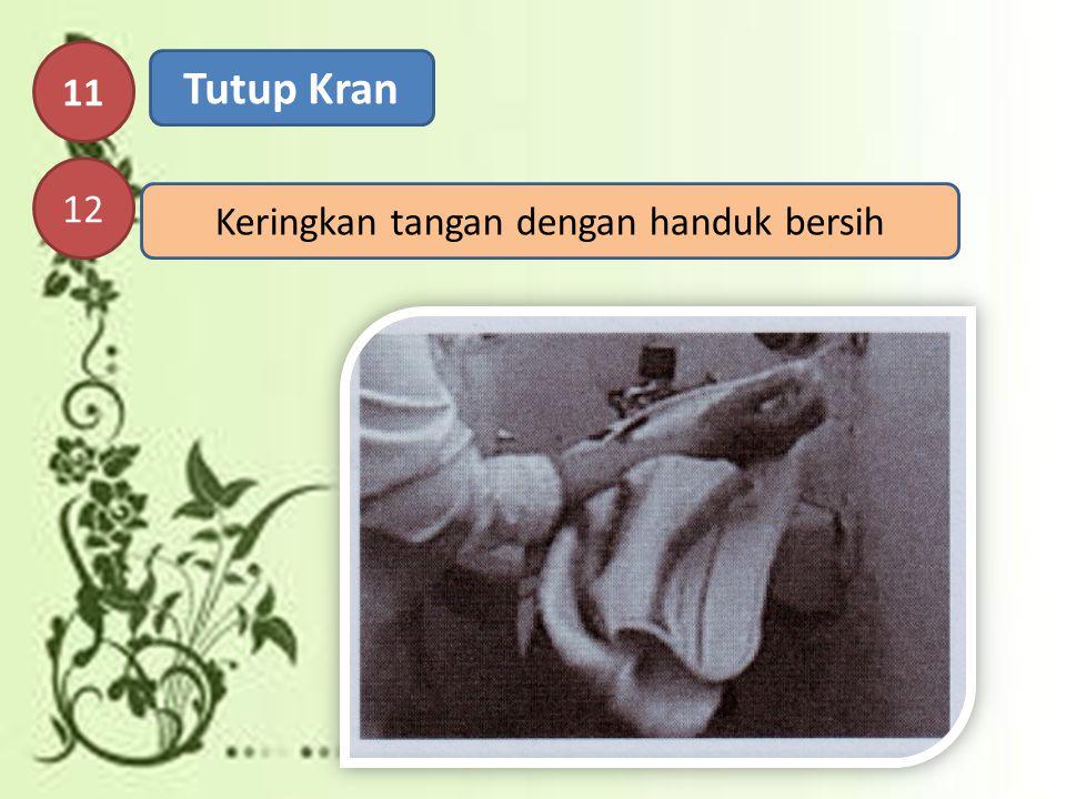 11 12 Tutup Kran Keringkan tangan dengan handuk bersih