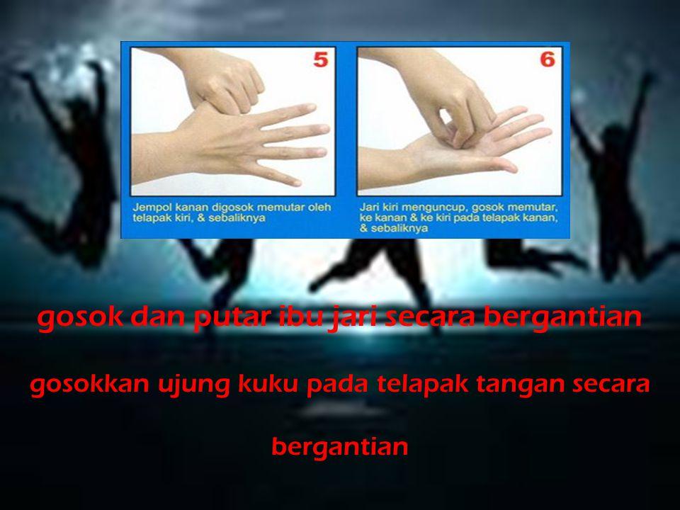 masukan jari-jari tangan kanan ke sela-sela jari-jari tangan kiri Gosokan ujung jari (buku-buku)dengan mengatupkan jari tangan kanan terus gosokan ke telapak tangan kiri bergantian,