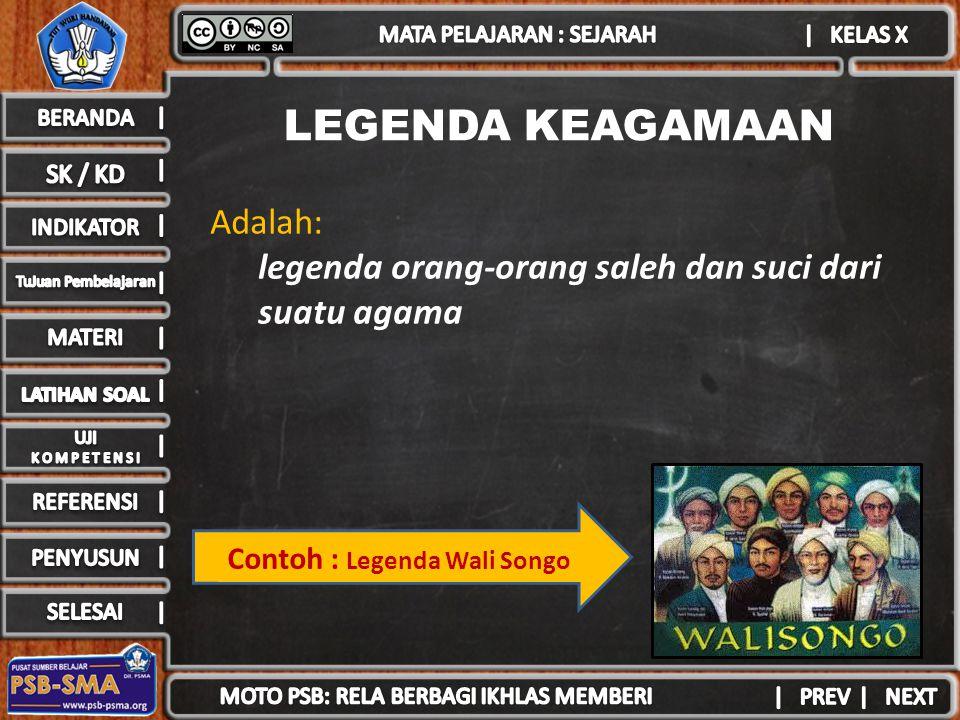 LEGENDA KEAGAMAAN Contoh : Legenda Wali Songo Adalah: legenda orang-orang saleh dan suci dari suatu agama