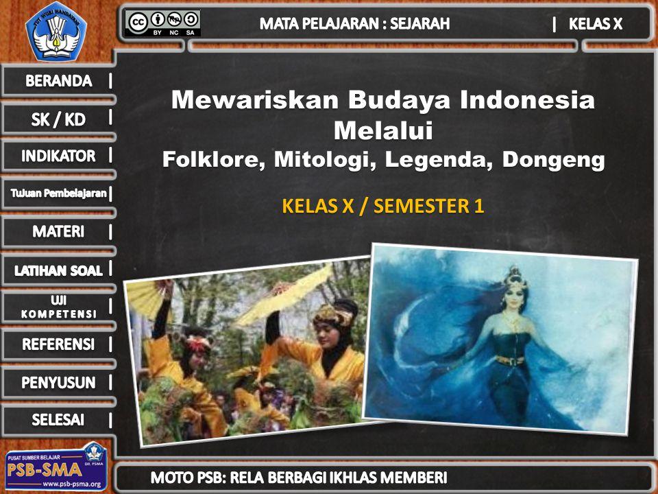 Mewariskan Budaya Indonesia Melalui Folklore, Mitologi, Legenda, Dongeng KELAS X / SEMESTER 1