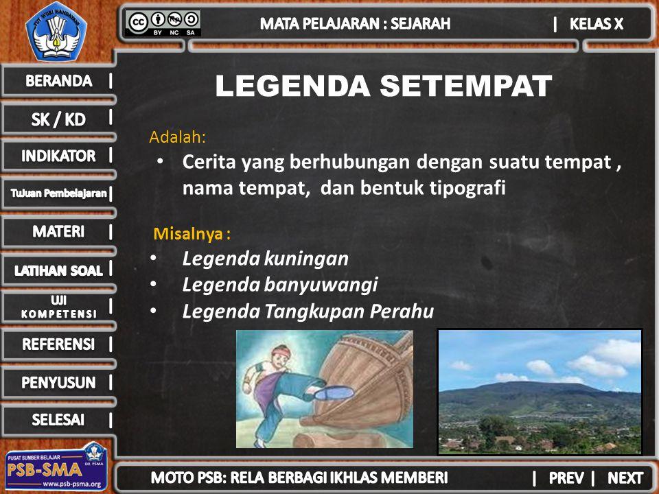 LEGENDA SETEMPAT Adalah: Cerita yang berhubungan dengan suatu tempat, nama tempat, dan bentuk tipografi Misalnya : Legenda kuningan Legenda banyuwangi Legenda Tangkupan Perahu