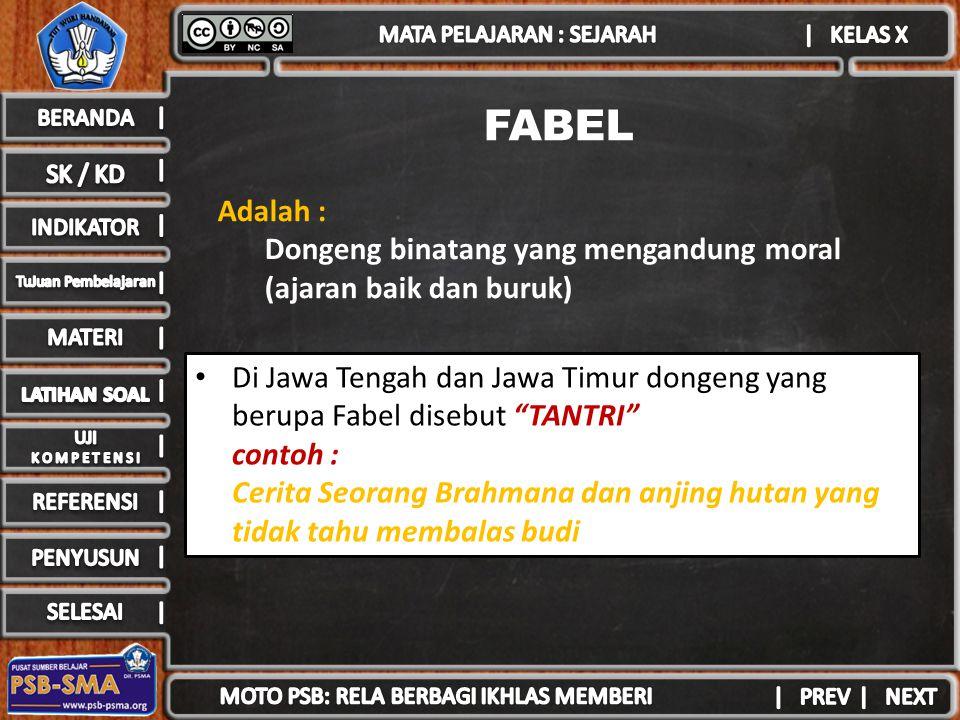 FABEL Adalah : Dongeng binatang yang mengandung moral (ajaran baik dan buruk) Di Jawa Tengah dan Jawa Timur dongeng yang berupa Fabel disebut TANTRI contoh : Cerita Seorang Brahmana dan anjing hutan yang tidak tahu membalas budi