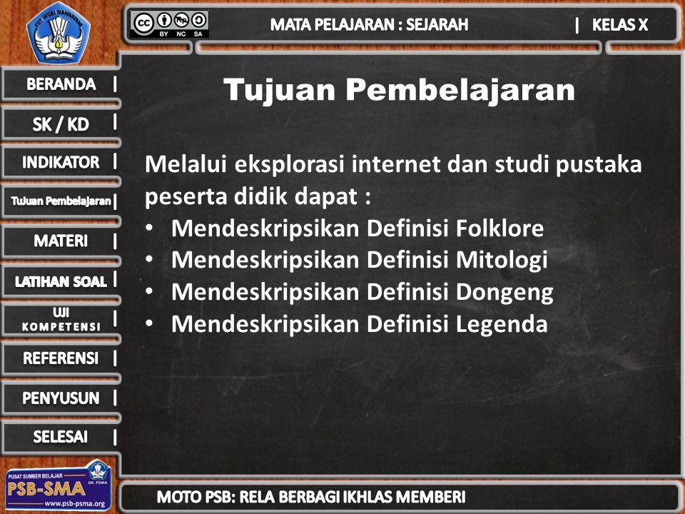 Tujuan Pembelajaran Melalui eksplorasi internet dan studi pustaka peserta didik dapat : Mendeskripsikan Definisi Folklore Mendeskripsikan Definisi Mitologi Mendeskripsikan Definisi Dongeng Mendeskripsikan Definisi Legenda