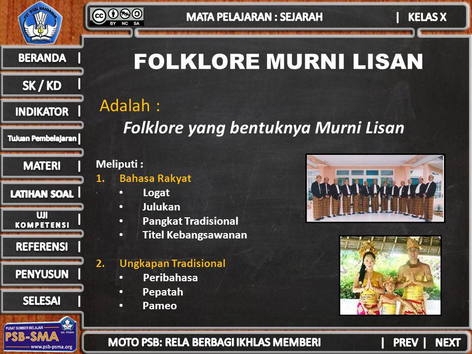 FOLKLORE MURNI LISAN Adalah : Folklore yang bentuknya Murni Lisan Meliputi : 1.Bahasa Rakyat Logat Julukan Pangkat Tradisional Titel Kebangsawanan 2.U