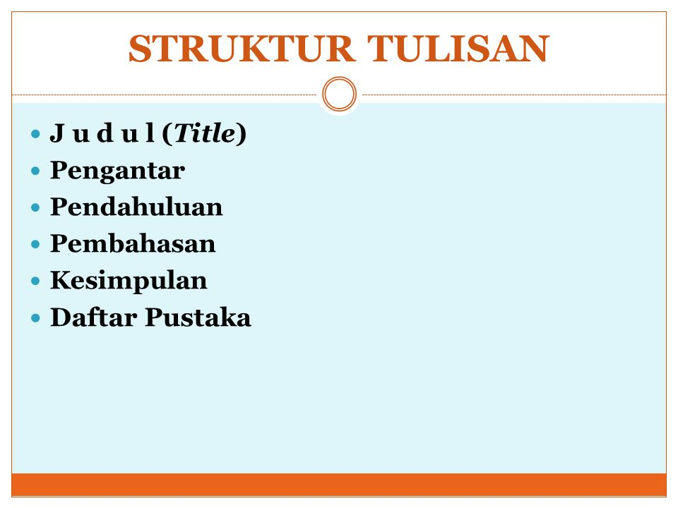 STRUKTUR TULISAN J u d u l (Title) Pengantar Pendahuluan Pembahasan Kesimpulan Daftar Pustaka