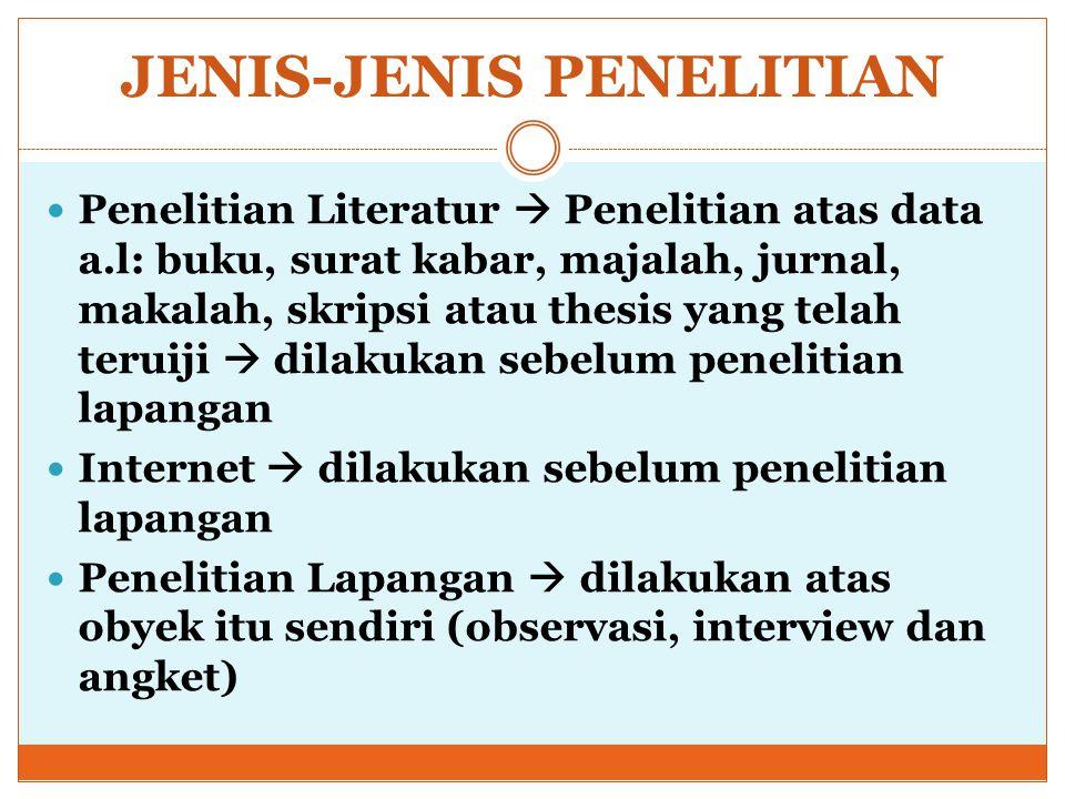 JENIS-JENIS PENELITIAN Penelitian Literatur  Penelitian atas data a.l: buku, surat kabar, majalah, jurnal, makalah, skripsi atau thesis yang telah te