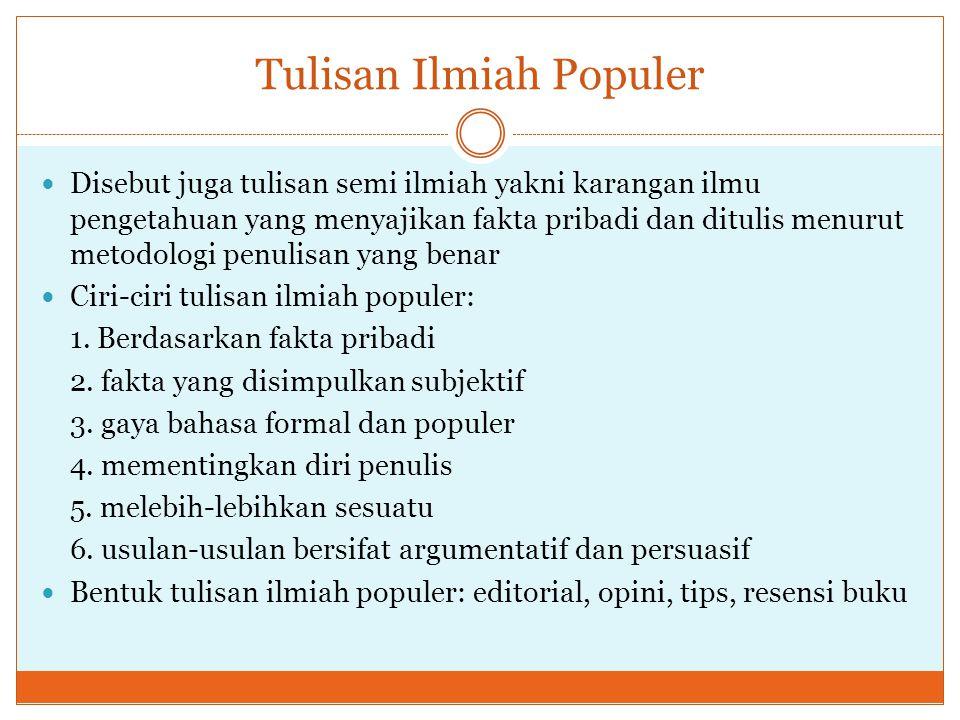 Tulisan Ilmiah Populer Disebut juga tulisan semi ilmiah yakni karangan ilmu pengetahuan yang menyajikan fakta pribadi dan ditulis menurut metodologi p