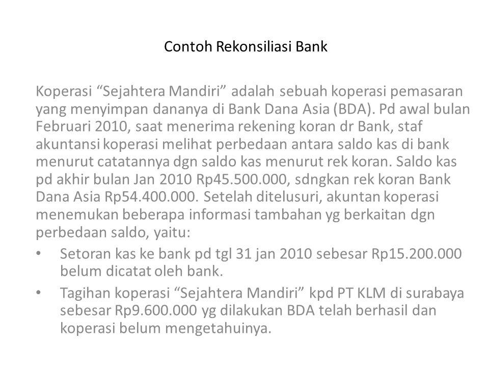 """Contoh Rekonsiliasi Bank Koperasi """"Sejahtera Mandiri"""" adalah sebuah koperasi pemasaran yang menyimpan dananya di Bank Dana Asia (BDA). Pd awal bulan F"""