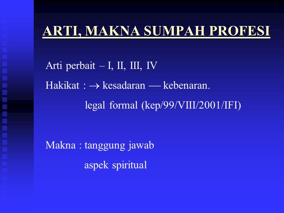 ARTI, MAKNA SUMPAH PROFESI Arti perbait – I, II, III, IV Hakikat :  kesadaran  kebenaran.