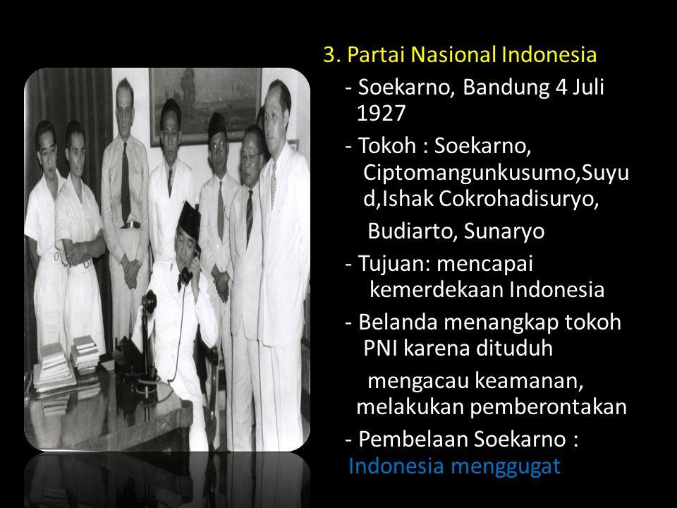 3. Partai Nasional Indonesia - Soekarno, Bandung 4 Juli 1927 - Tokoh : Soekarno, Ciptomangunkusumo,Suyu d,Ishak Cokrohadisuryo, Budiarto, Sunaryo - Tu
