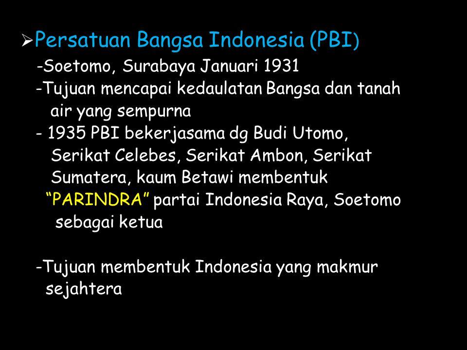 Persatuan Bangsa Indonesia (PBI ) -Soetomo, Surabaya Januari 1931 -Tujuan mencapai kedaulatan Bangsa dan tanah air yang sempurna - 1935 PBI bekerjas