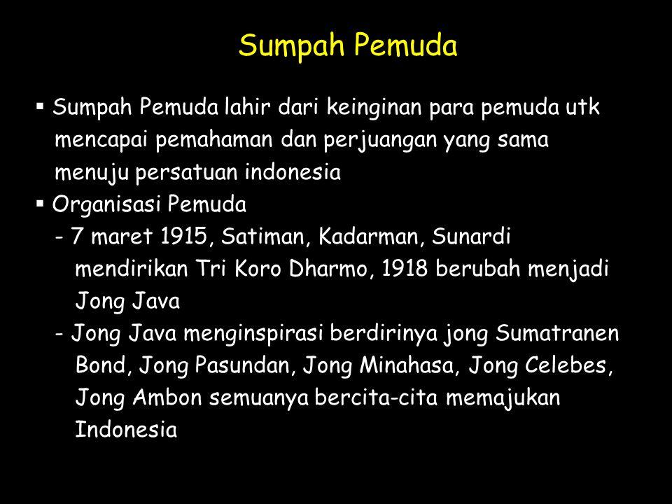 Sumpah Pemuda  Sumpah Pemuda lahir dari keinginan para pemuda utk mencapai pemahaman dan perjuangan yang sama menuju persatuan indonesia  Organisasi