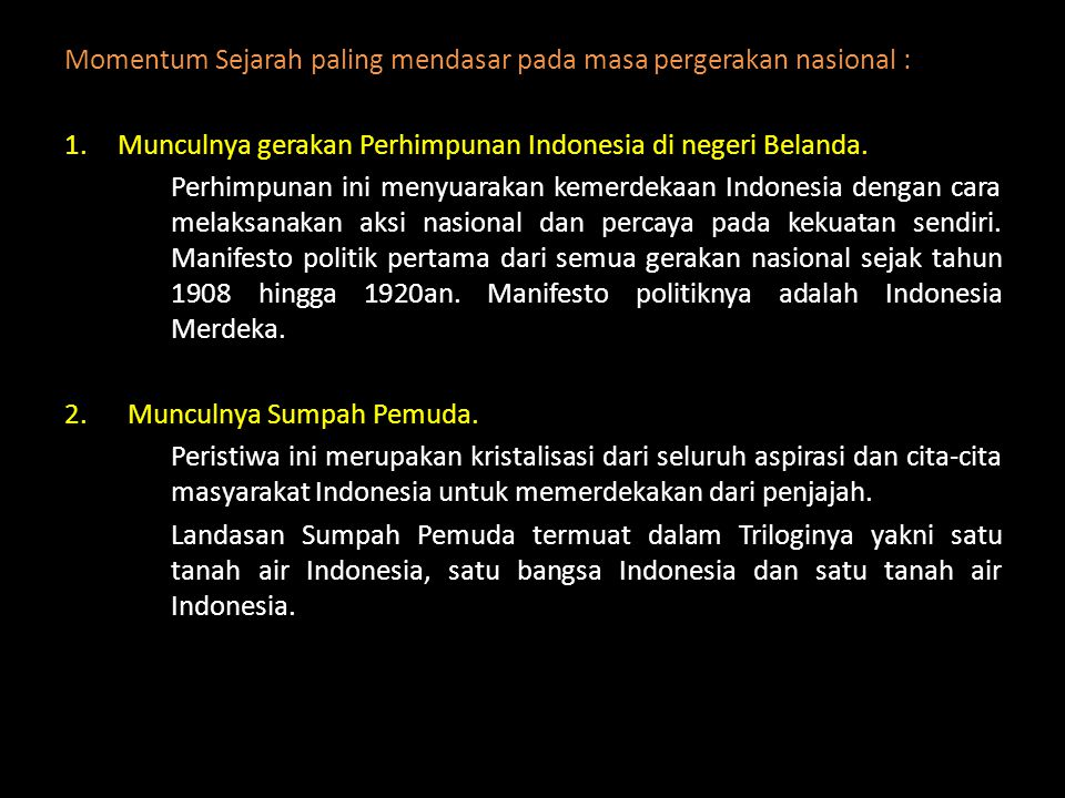 Momentum Sejarah paling mendasar pada masa pergerakan nasional : 1.Munculnya gerakan Perhimpunan Indonesia di negeri Belanda. Perhimpunan ini menyuara