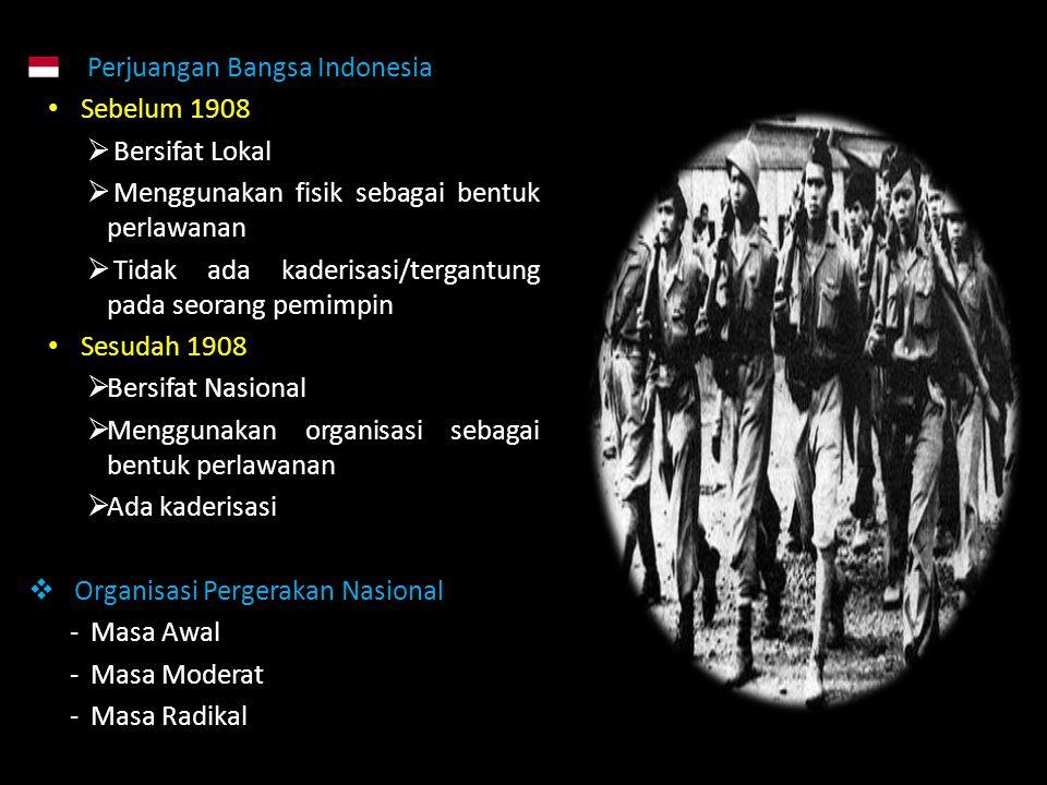 Perjuangan Bangsa Indonesia Sebelum 1908  Bersifat Lokal  Menggunakan fisik sebagai bentuk perlawanan  Tidak ada kaderisasi/tergantung pada seorang