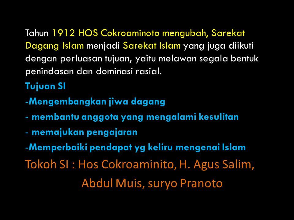 Tahun 1912 HOS Cokroaminoto mengubah, Sarekat Dagang Islam menjadi Sarekat Islam yang juga diikuti dengan perluasan tujuan, yaitu melawan segala bentu