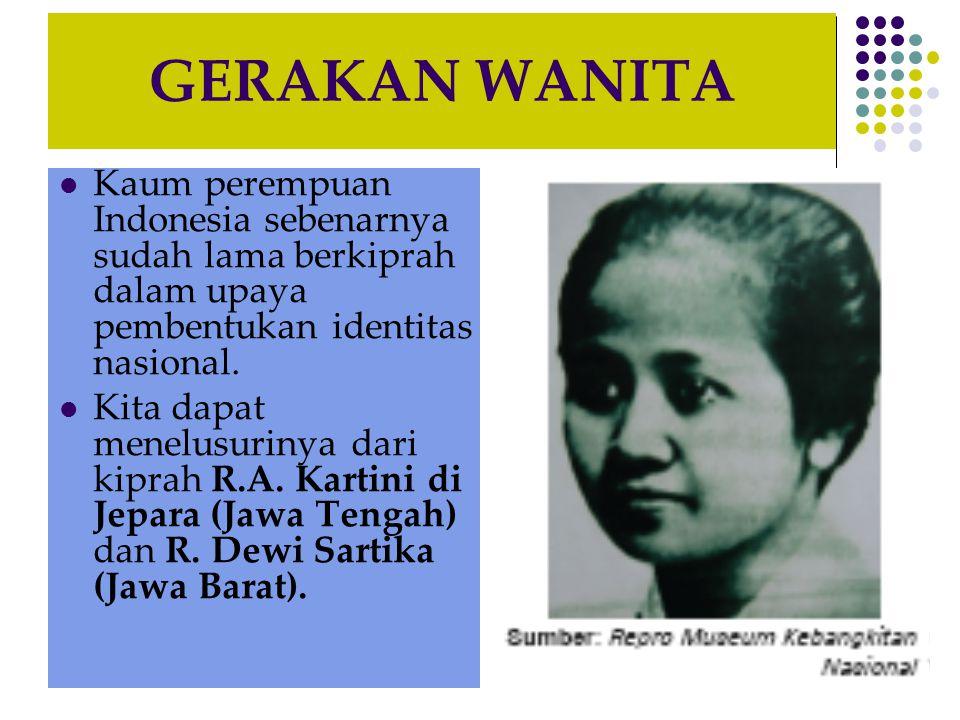 GERAKAN WANITA Kaum perempuan Indonesia sebenarnya sudah lama berkiprah dalam upaya pembentukan identitas nasional. Kita dapat menelusurinya dari kipr